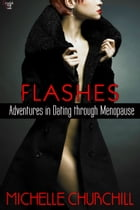 Flashes: Adventures in Dating through Menopause by Michelle Churchill