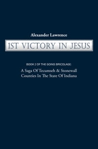 1st VICTORY IN JESUS: BOOK 2 OF THE GOINS BRICOLAGE: A Saga Of Tecumseh & Stonewall Counties In The…