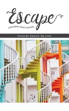 Escape and other short stories by Yolanda Adwoa Ng'oma