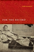 For the Record: On Sexuality and the Colonial Archive in India by Anjali Arondekar