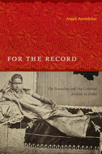 For the Record: On Sexuality and the Colonial Archive in India