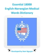 Essential 18000 English-Norwegian Medical Words Dictionary by Nam Nguyen