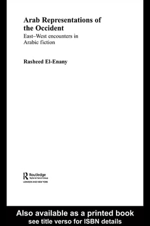 Arab Representations of the Occident East-West Encounters in Arabic Fiction