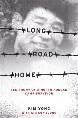 Book Long Road Home: Testimony of a North Korean Camp Survivor by Suk-Young Kim