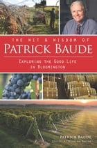 The Wit and Wisdom of Patrick Baude: Exploring the Good Life in Bloomington by William Baude