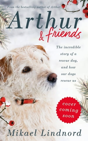 Arthur and Friends The incredible story of a rescue dog,  and how our dogs rescue us