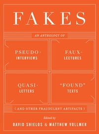 "Fakes: An Anthology of Pseudo-Interviews, Faux-Lectures, Quasi-Letters, ""Found"" Texts, and Other…"