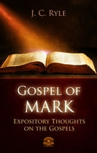 The Gospel of Mark - Expository Throughts on the Gospels by J.C. Ryle