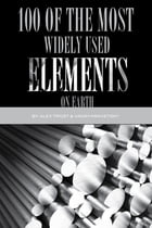 100 of the Most Widely Used Elements On Earth by alex trostanetskiy