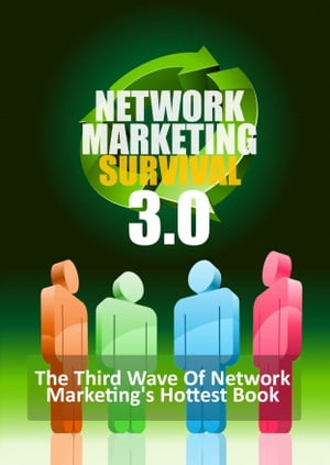 Network Marketing Survival 3.0: The Third Wave of Network Marketing's Hottest Book