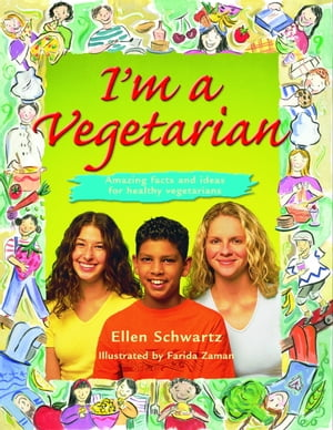 I'm a Vegetarian Amazing facts and ideas for healthy vegetarians