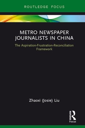 Metro Newspaper Journalists in China The Aspiration-Frustration-Reconciliation Framework