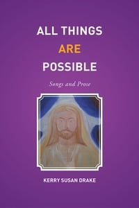 All Things Are Possible: Songs and Prose