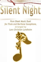 Silent Night Pure Sheet Music Duet for Flute and Baritone Saxophone, Arranged by Lars Christian Lundholm by Pure Sheet Music