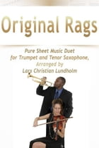Original Rags Pure Sheet Music Duet for Trumpet and Tenor Saxophone, Arranged by Lars Christian Lundholm by Pure Sheet Music
