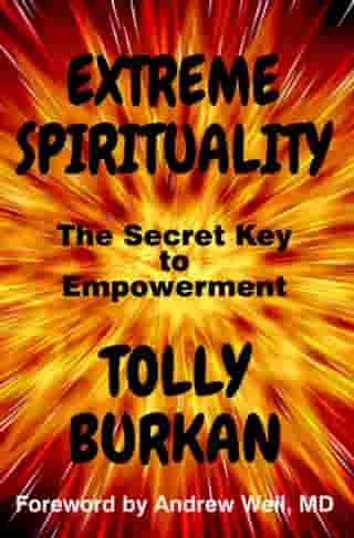 Extreme Spirituality: The Secret Key to Empowerment by Tolly Burkan