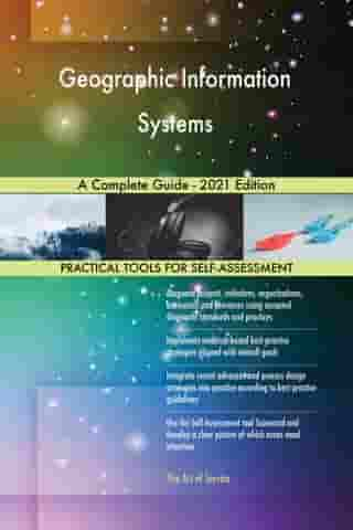 Geographic Information Systems A Complete Guide - 2021 Edition by Gerardus Blokdyk