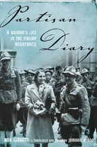 Partisan Diary: A Woman's Life in the Italian Resistance by Ada Gobetti