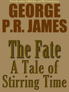 THE FATE: A Tale of Stirring Time by George P.R. James