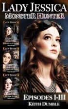 Lady Jessica, Monster Hunter: Episodes 1-3: Box set by Keith Dumble