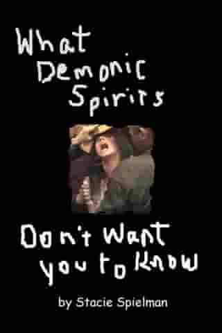 What Demonic Spirits Don't Want You to Know by Stacie Spielman