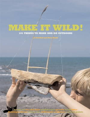 Make it Wild!: 101 Things to Make and Do Outdoors by Fiona Danks