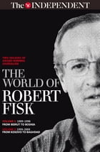 The world of Robert Fisk: VOLUME 1: 1989-1998 FROM BEIRUT TO BOSNIA, VOLUME 2: 1999-2008 FROM KOSOVO TO BAGHDAD by Robert Fisk