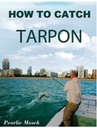 How To Catch Tarpon by Pearlie Masek