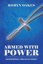 Armed with Power: Shimmertree Chronicles Book 1 by Robyn Oakes