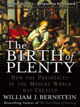 Book The Birth of Plenty: How the Prosperity of the Modern World was Created by Bernstein, William J.
