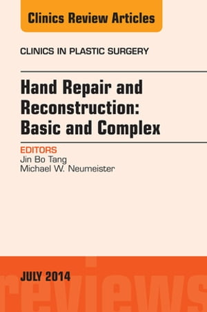 Hand Repair and Reconstruction: Basic and Complex,  An Issue of Clinics in Plastic Surgery,