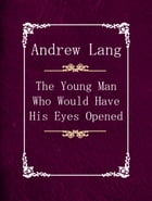 The Young Man Who Would Have His Eyes Opened by Andrew Lang