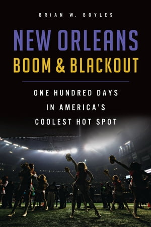 New Orleans Boom and Blackout One Hundred Days in America's Coolest Hot Spot