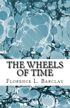 The Wheels of Time by Florence L. Barclay