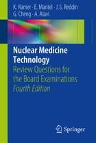 Nuclear Medicine Technology: Review Questions for the Board Examinations by Karen Ramer