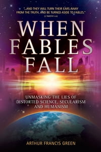 When Fables Fall: Unmasking the lies of distorted science, secularism and humanism