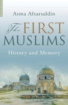 The First Muslims: History and Memory