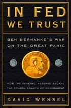 In FED We Trust: Ben Bernanke's War on the Great Panic by David Wessel