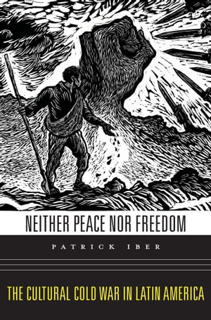 Neither Peace nor Freedom The Cultural Cold War in Latin America