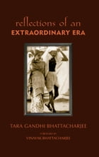 Reflections of an Extraordinary Era by Tara Gandhi Bhattacharjee