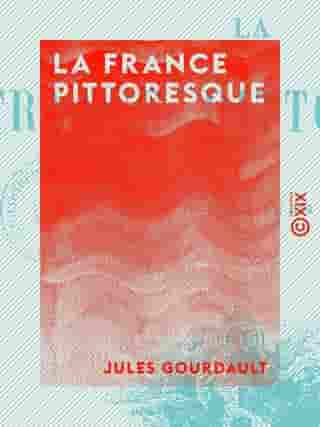 La France pittoresque by Jules Gourdault