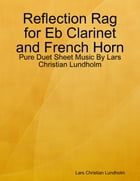 Reflection Rag for Eb Clarinet and French Horn - Pure Duet Sheet Music By Lars Christian Lundholm by Lars Christian Lundholm