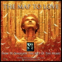The Map to Love: How to Navigate the Art of the Heart