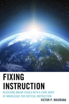 Fixing Instruction: Resolving Major Issues with a Core Body of Knowledge for Critical Instruction by Victor P. Maiorana
