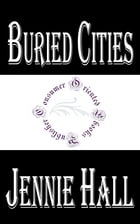 Buried Cities (Illustrated): Pompeii, Olympia, Mycenae (Complete) by Jennie Hall