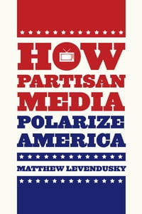 How Partisan Media Polarize America