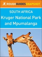 Rough Guides Snapshot South Africa: Kruger National Park and Mpumalanga by Rough Guides