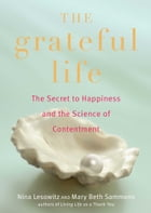 The Grateful Life: The Secret to Happiness, and the Science of Contentment by Nina Lesowitz