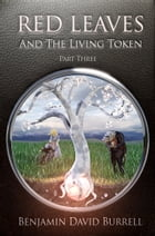 Red Leaves and the Living Token: Book 1 - Part 3