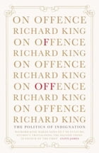 On Offence: The Politics of Indignation